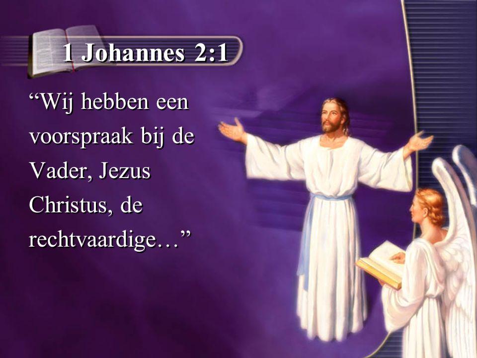 1 Johannes 2:1 Wij hebben een voorspraak bij de Vader, Jezus