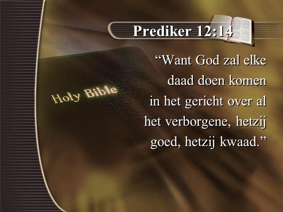 Prediker 12:14 Want God zal elke daad doen komen