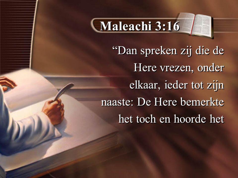 Maleachi 3:16 Dan spreken zij die de Here vrezen, onder