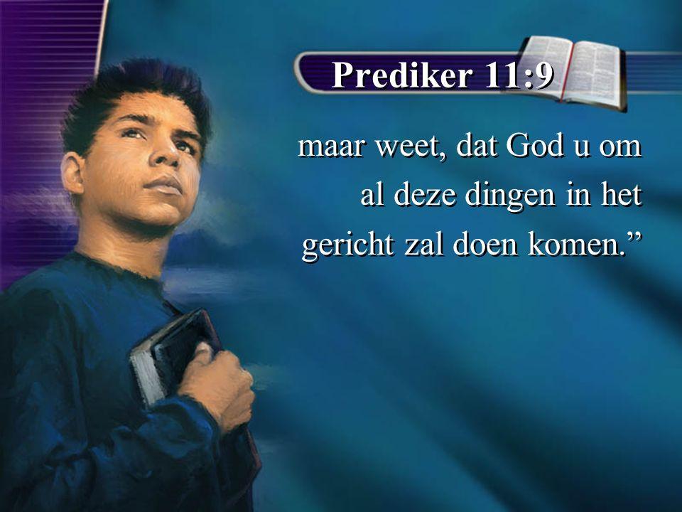 Prediker 11:9 maar weet, dat God u om al deze dingen in het