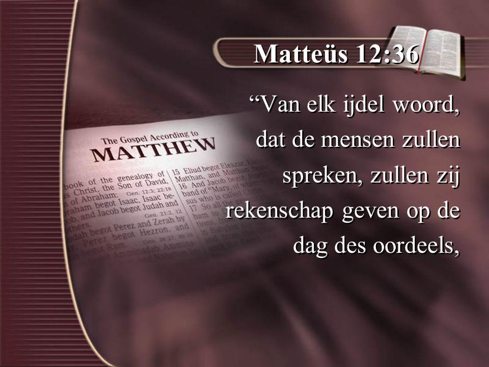 Matteüs 12:36 Van elk ijdel woord, dat de mensen zullen