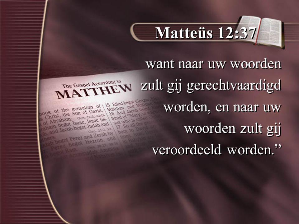 Matteüs 12:37 want naar uw woorden zult gij gerechtvaardigd