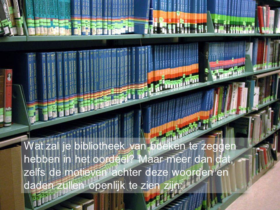 Wat zal je bibliotheek van boeken te zeggen hebben in het oordeel