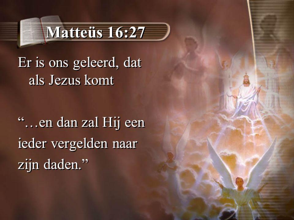 Matteüs 16:27 Er is ons geleerd, dat als Jezus komt