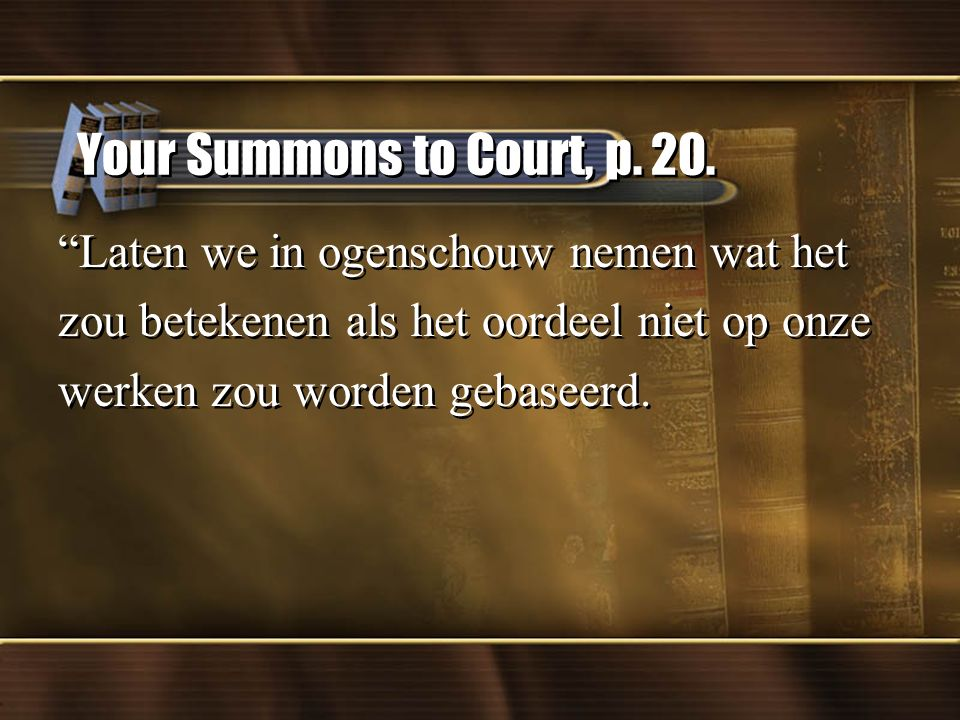 Your Summons to Court, p. 20. Laten we in ogenschouw nemen wat het
