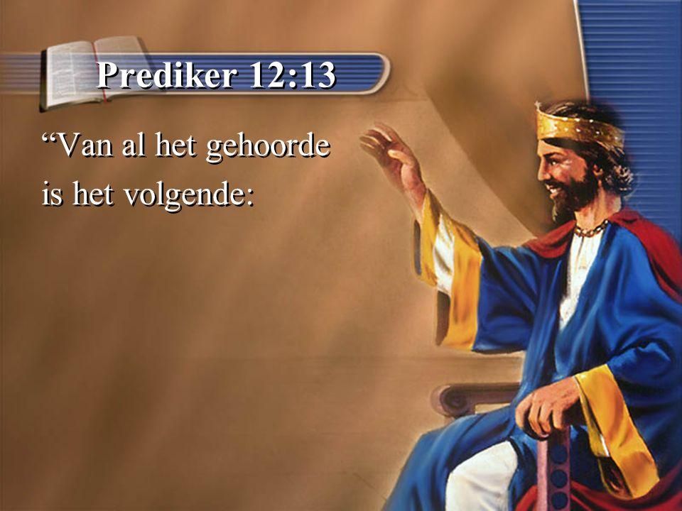 Prediker 12:13 Van al het gehoorde is het volgende: