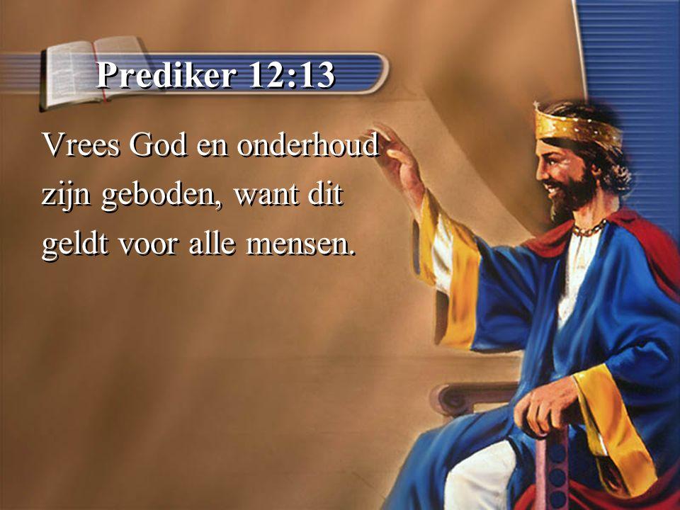Prediker 12:13 Vrees God en onderhoud zijn geboden, want dit