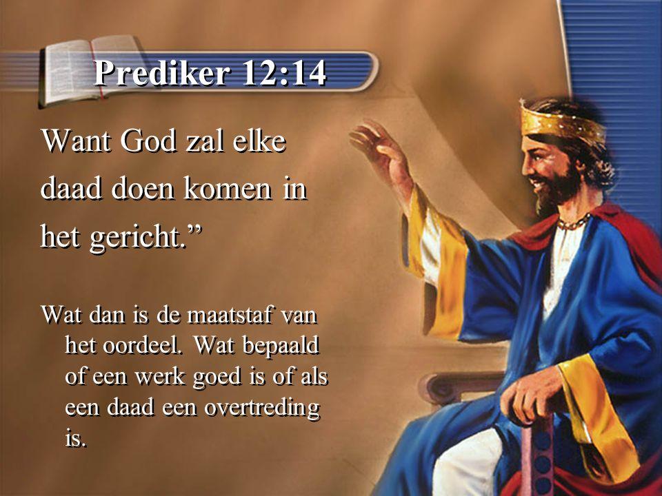 Prediker 12:14 Want God zal elke daad doen komen in het gericht.