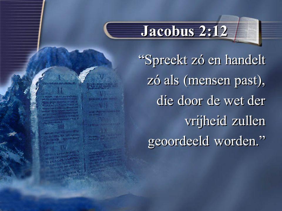 Jacobus 2:12 Spreekt zó en handelt zó als (mensen past),