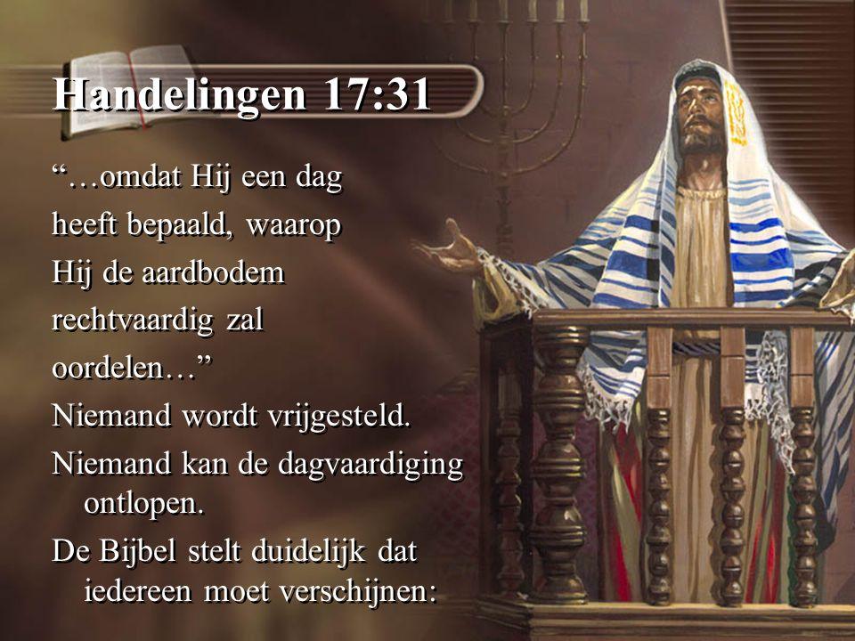 Handelingen 17:31 …omdat Hij een dag heeft bepaald, waarop