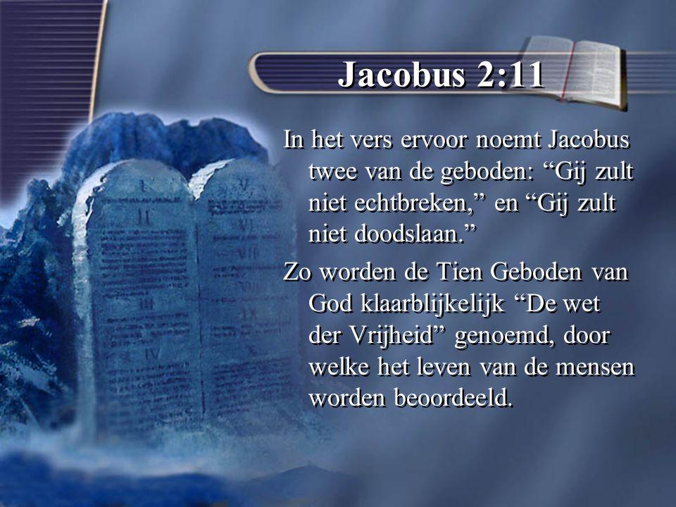 Jacobus 2:11 In het vers ervoor noemt Jacobus twee van de geboden: Gij zult niet echtbreken, en Gij zult niet doodslaan.