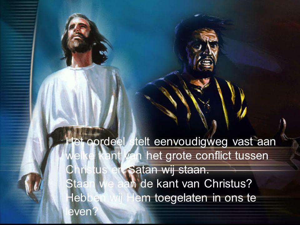 Het oordeel stelt eenvoudigweg vast aan welke kant van het grote conflict tussen Christus en Satan wij staan.