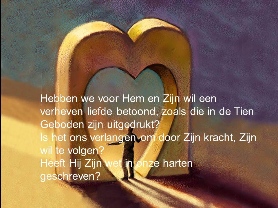Hebben we voor Hem en Zijn wil een verheven liefde betoond, zoals die in de Tien Geboden zijn uitgedrukt