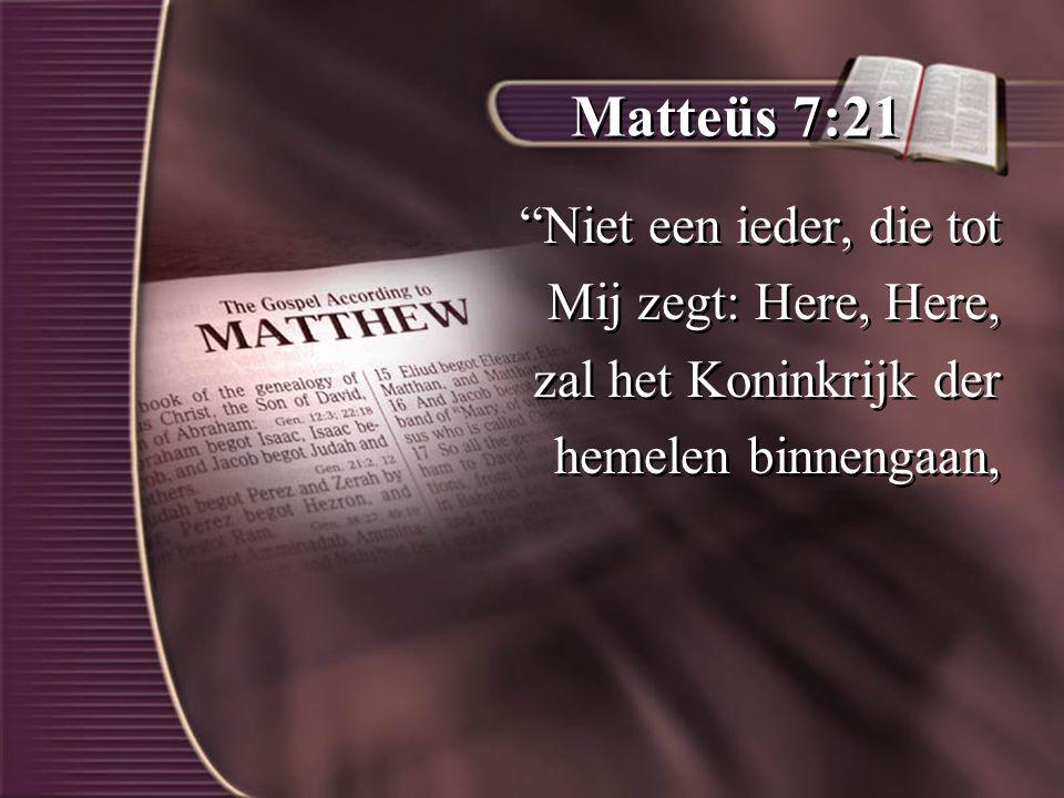 Matteüs 7:21 Niet een ieder, die tot Mij zegt: Here, Here,