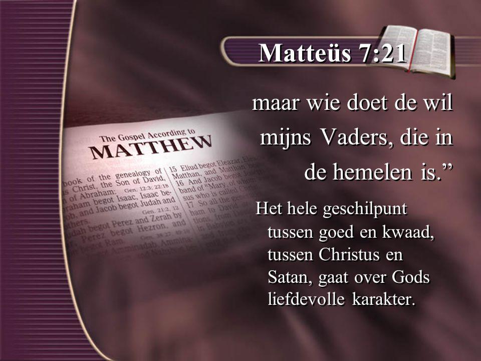 Matteüs 7:21 maar wie doet de wil mijns Vaders, die in de hemelen is.