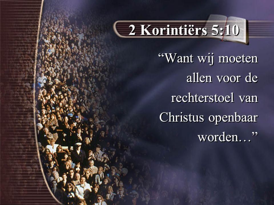 2 Korintiërs 5:10 Want wij moeten allen voor de rechterstoel van