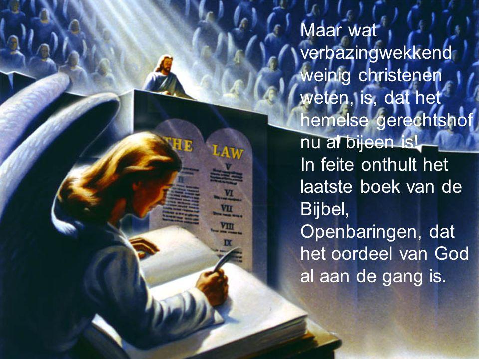 Maar wat verbazingwekkend weinig christenen weten, is, dat het hemelse gerechtshof nu al bijeen is!