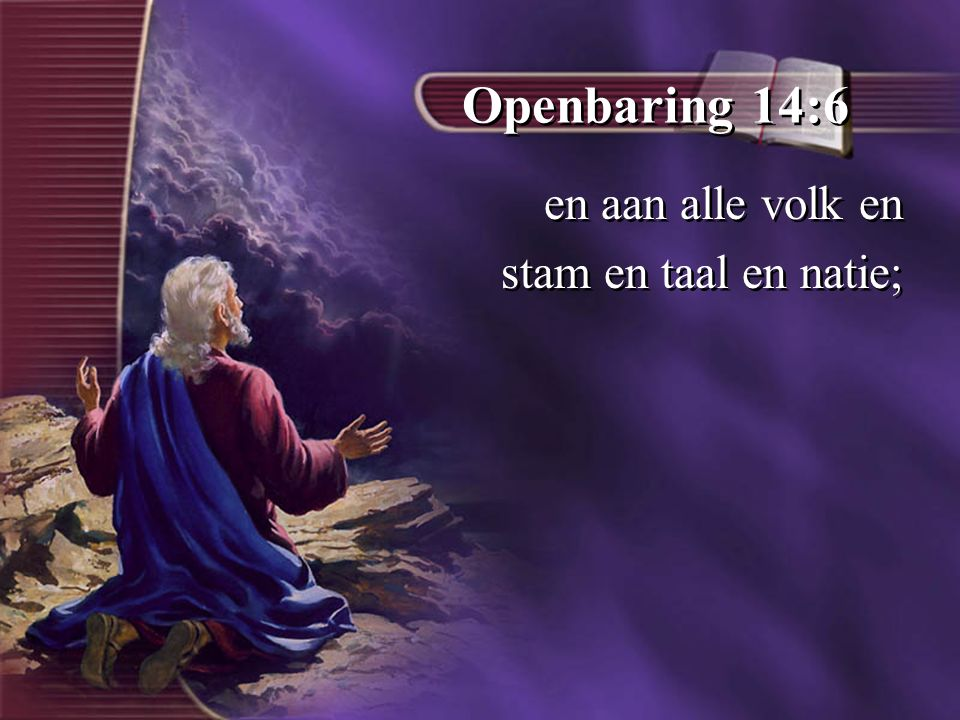 Openbaring 14:6 en aan alle volk en stam en taal en natie;