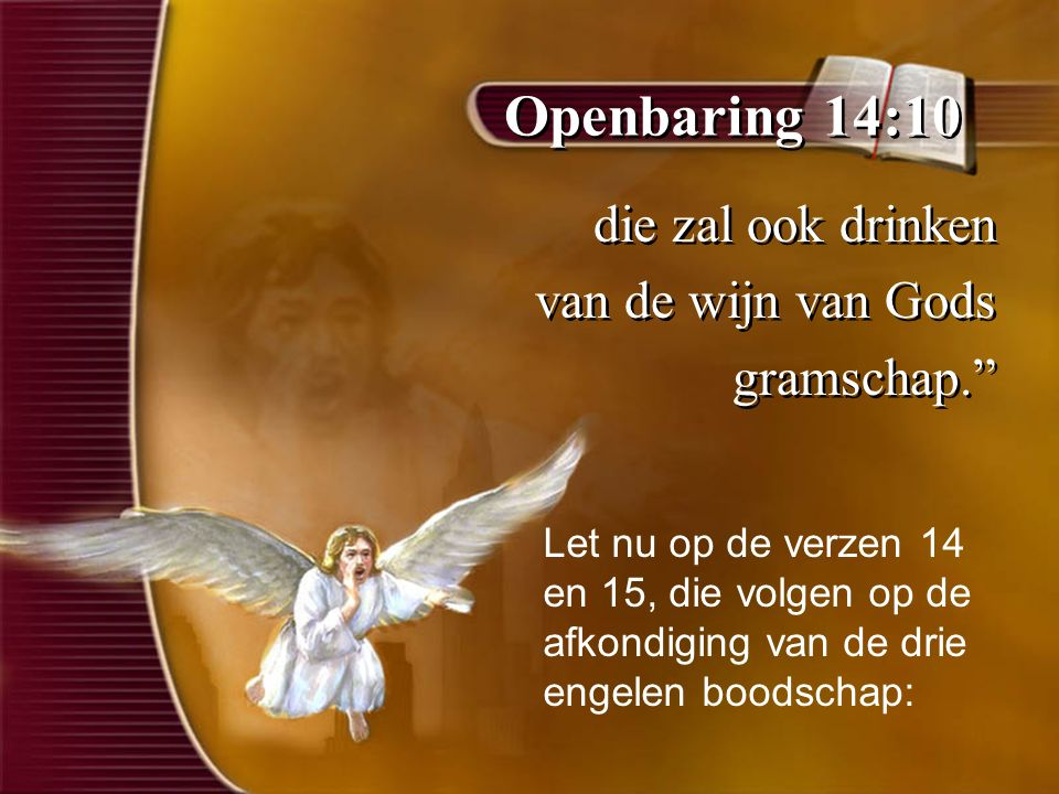 Openbaring 14:10 die zal ook drinken van de wijn van Gods gramschap.