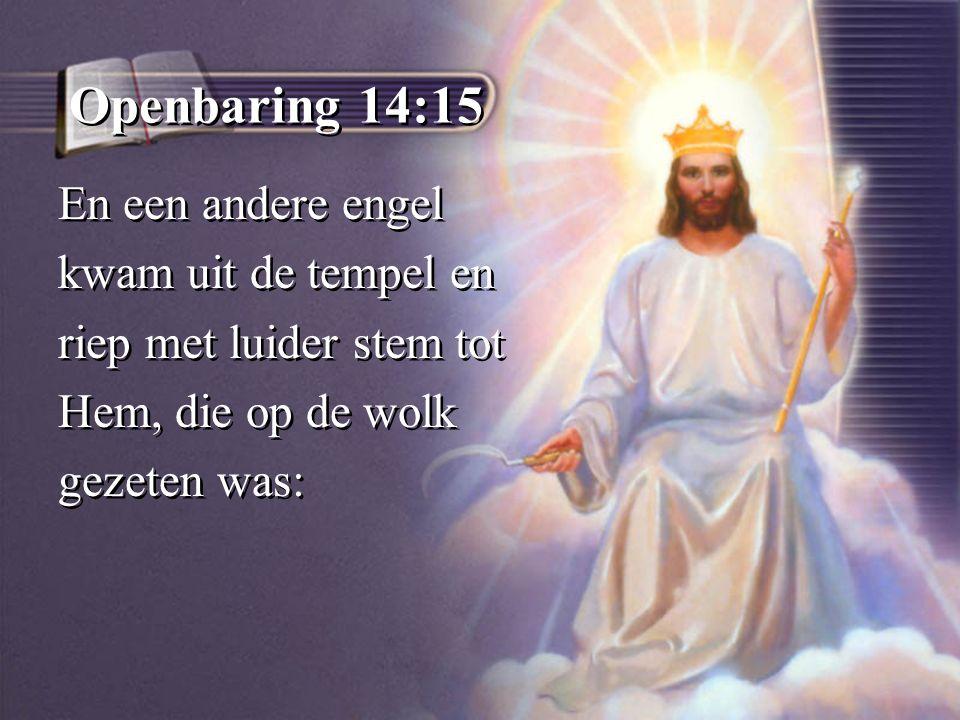 Openbaring 14:15 En een andere engel kwam uit de tempel en