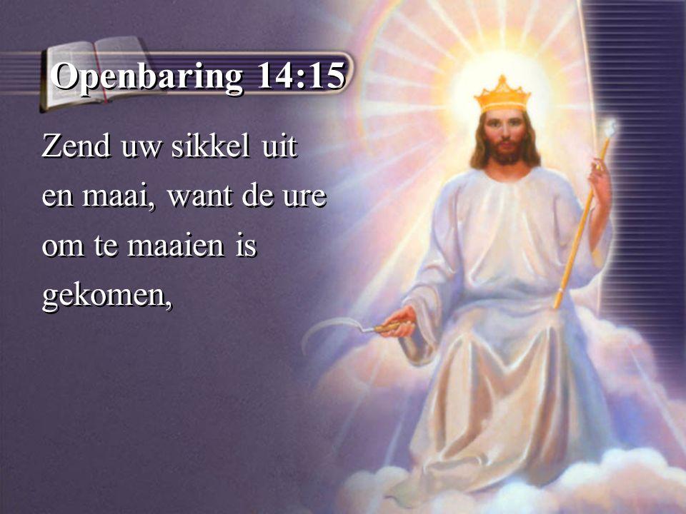 Openbaring 14:15 Zend uw sikkel uit en maai, want de ure