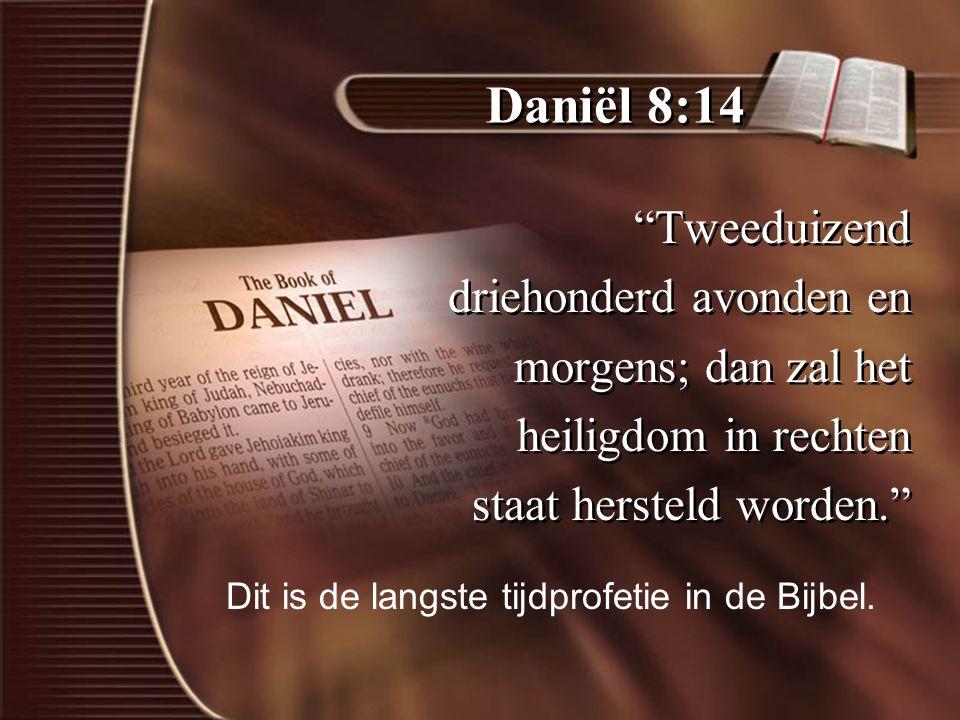 Daniël 8:14 Tweeduizend driehonderd avonden en morgens; dan zal het