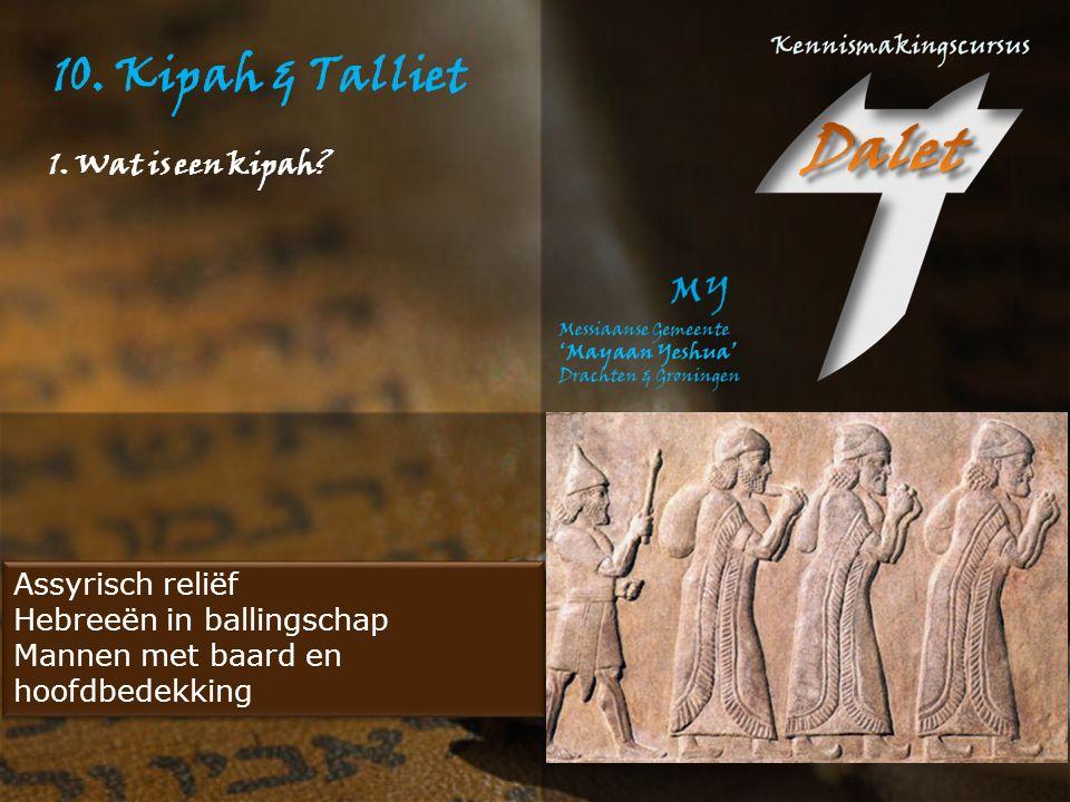 10. Kipah & Talliet 1. Wat is een kipah Assyrisch reliëf