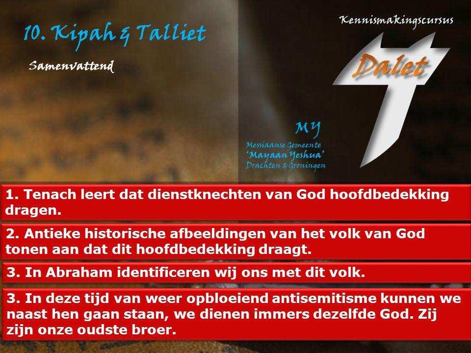 10. Kipah & Talliet Samenvattend. 1. Tenach leert dat dienstknechten van God hoofdbedekking dragen.
