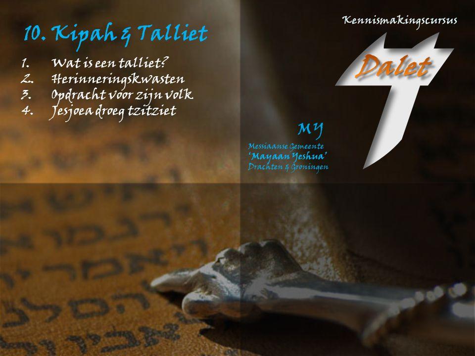 10. Kipah & Talliet Wat is een talliet Herinneringskwasten