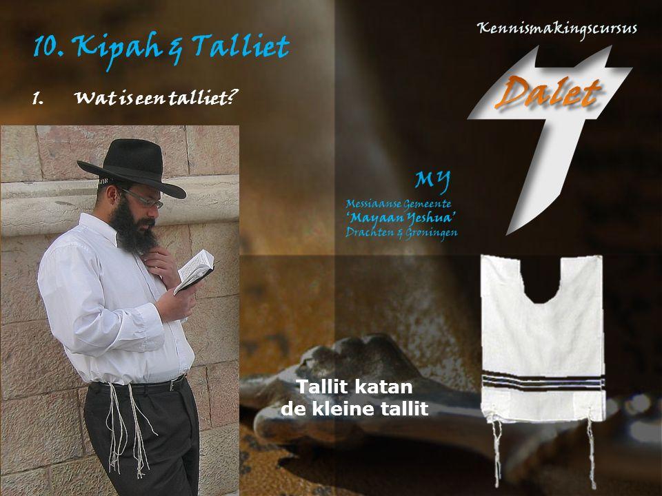 10. Kipah & Talliet Wat is een talliet Tallit katan de kleine tallit