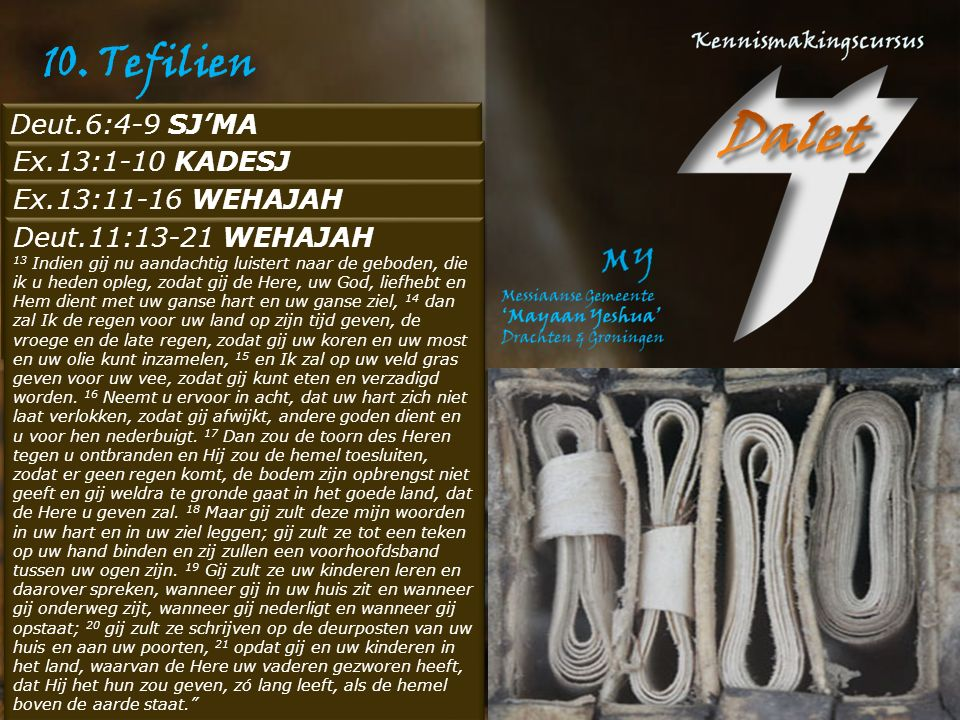 10. Tefilien Deut.6:4-9 SJ'MA Ex.13:1-10 KADESJ Ex.13:11-16 WEHAJAH