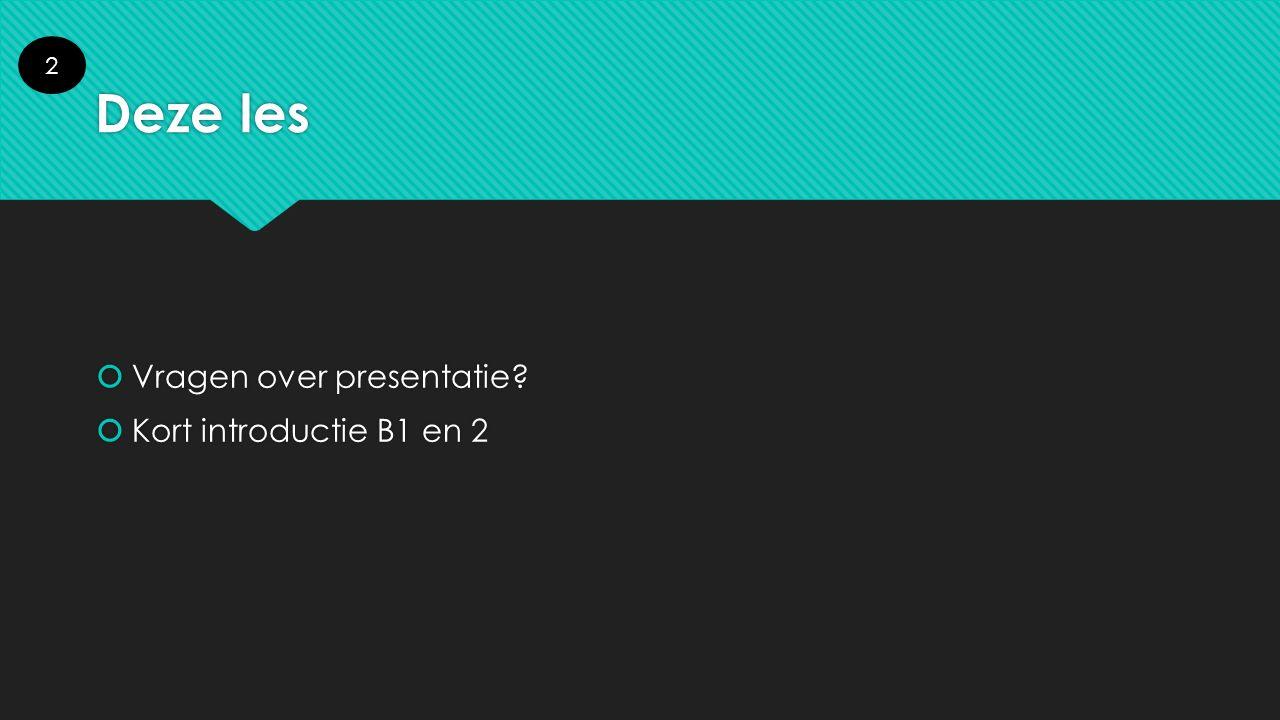 2 Deze les Vragen over presentatie Kort introductie B1 en 2