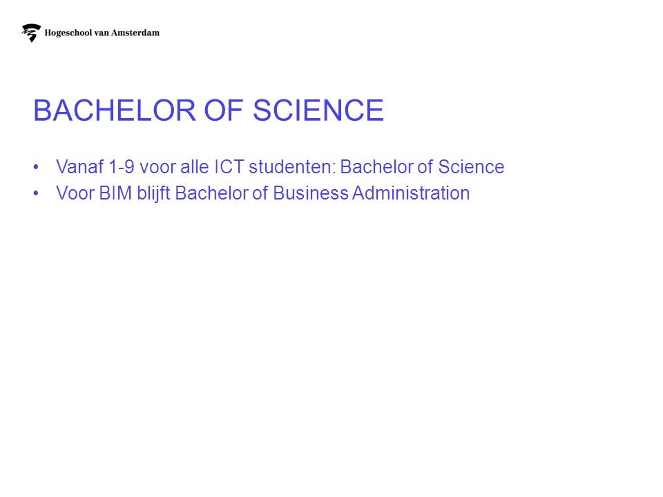 Bachelor of science Vanaf 1-9 voor alle ICT studenten: Bachelor of Science.