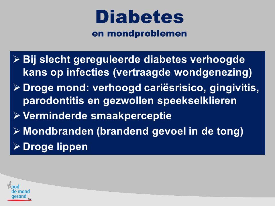 Diabetes en mondproblemen. Bij slecht gereguleerde diabetes verhoogde kans op infecties (vertraagde wondgenezing)