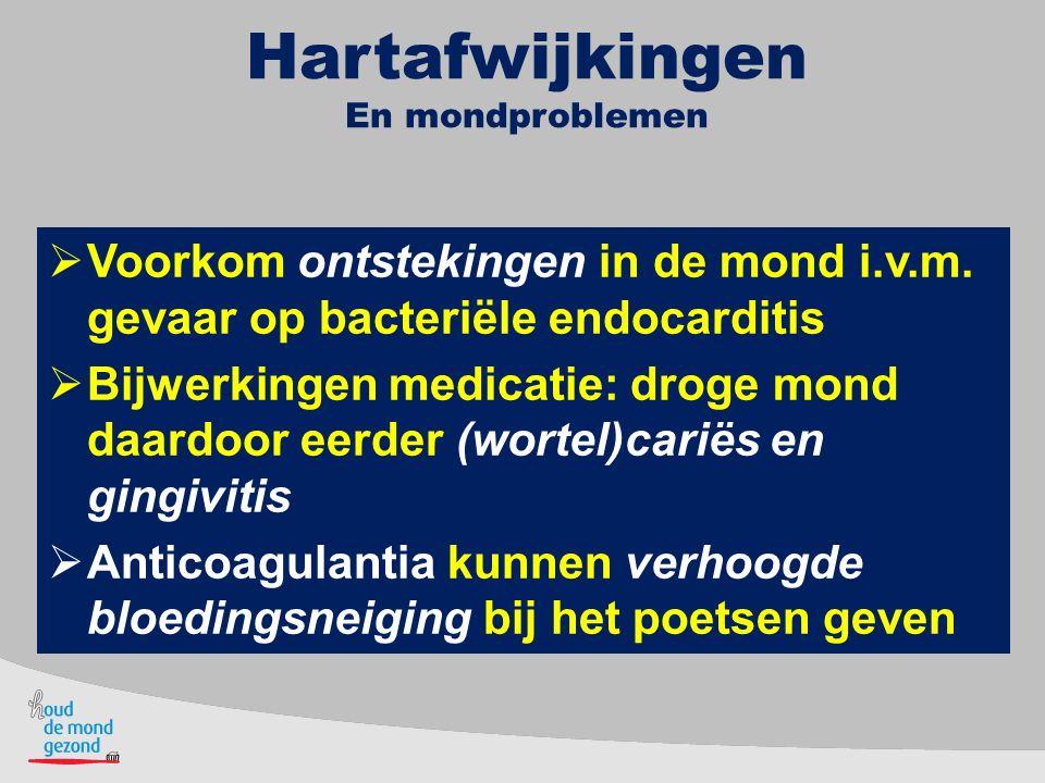 Hartafwijkingen En mondproblemen. Voorkom ontstekingen in de mond i.v.m. gevaar op bacteriële endocarditis.