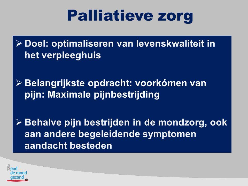 Palliatieve zorg Doel: optimaliseren van levenskwaliteit in het verpleeghuis. Belangrijkste opdracht: voorkómen van pijn: Maximale pijnbestrijding.
