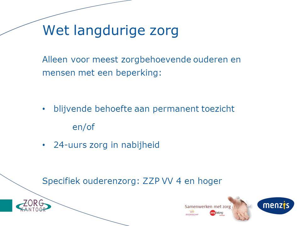 Wet langdurige zorg Alleen voor meest zorgbehoevende ouderen en mensen met een beperking: blijvende behoefte aan permanent toezicht.