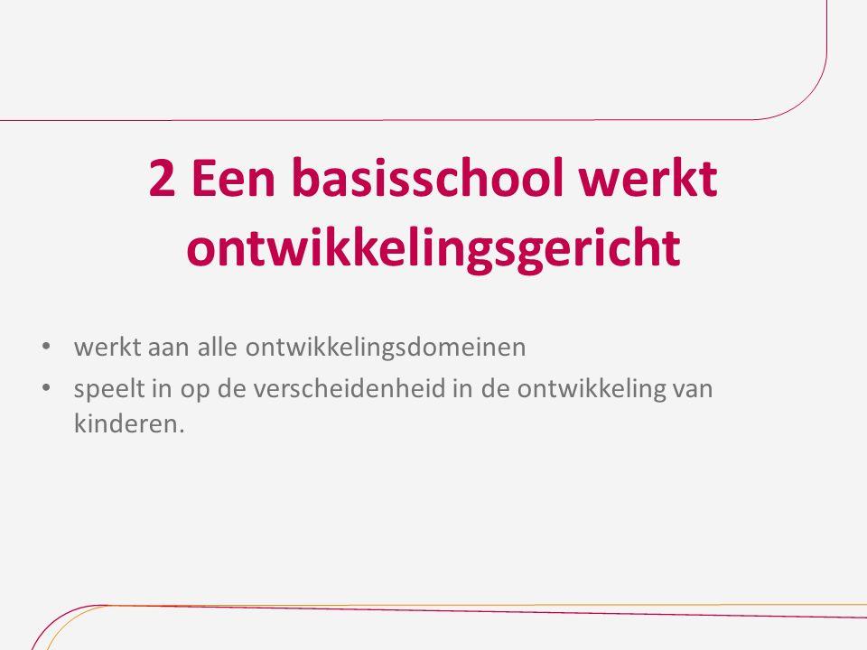 2 Een basisschool werkt ontwikkelingsgericht