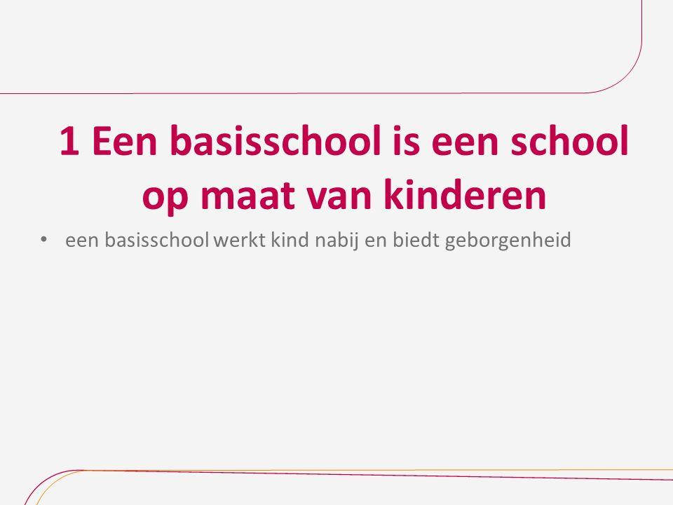 1 Een basisschool is een school op maat van kinderen