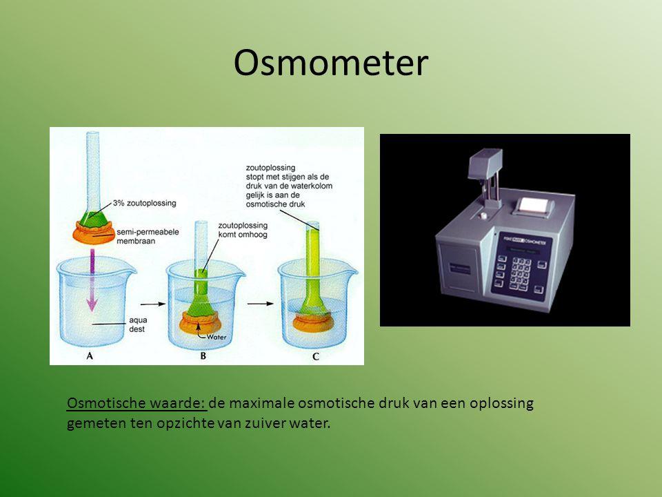 Osmometer Osmotische waarde: de maximale osmotische druk van een oplossing gemeten ten opzichte van zuiver water.