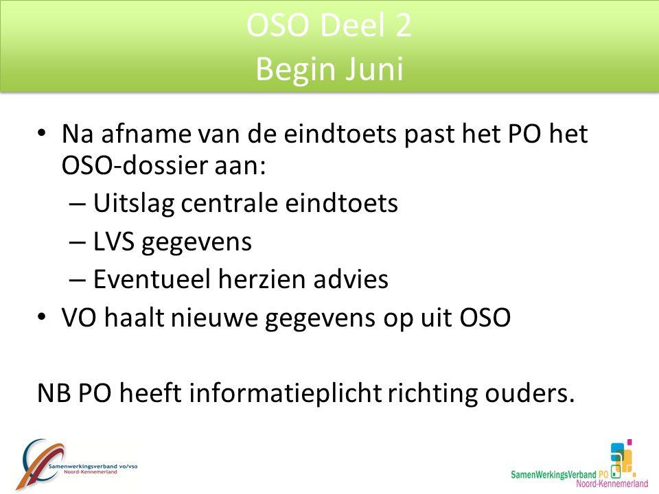 OSO Deel 2 Begin Juni. Na afname van de eindtoets past het PO het OSO-dossier aan: Uitslag centrale eindtoets.