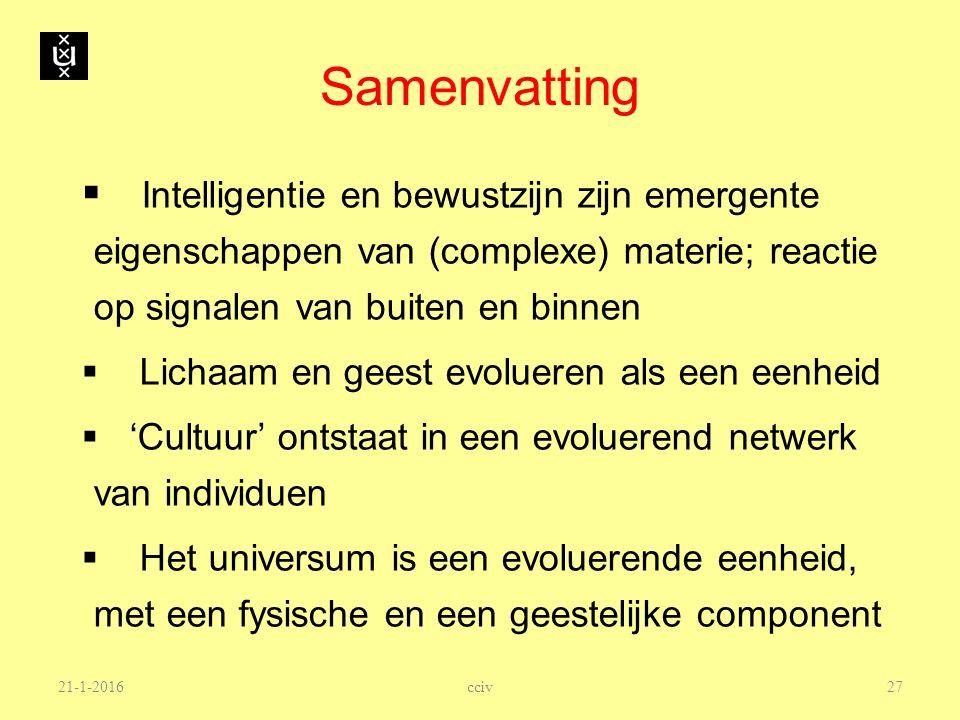 Samenvatting Intelligentie en bewustzijn zijn emergente eigenschappen van (complexe) materie; reactie op signalen van buiten en binnen.