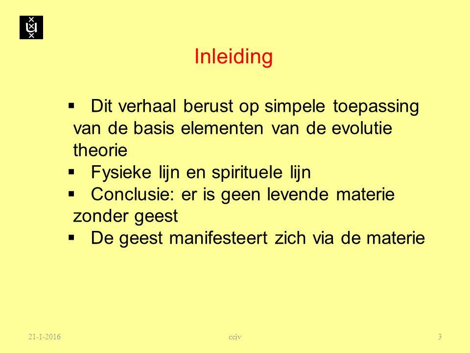 Inleiding Dit verhaal berust op simpele toepassing van de basis elementen van de evolutie theorie. Fysieke lijn en spirituele lijn.