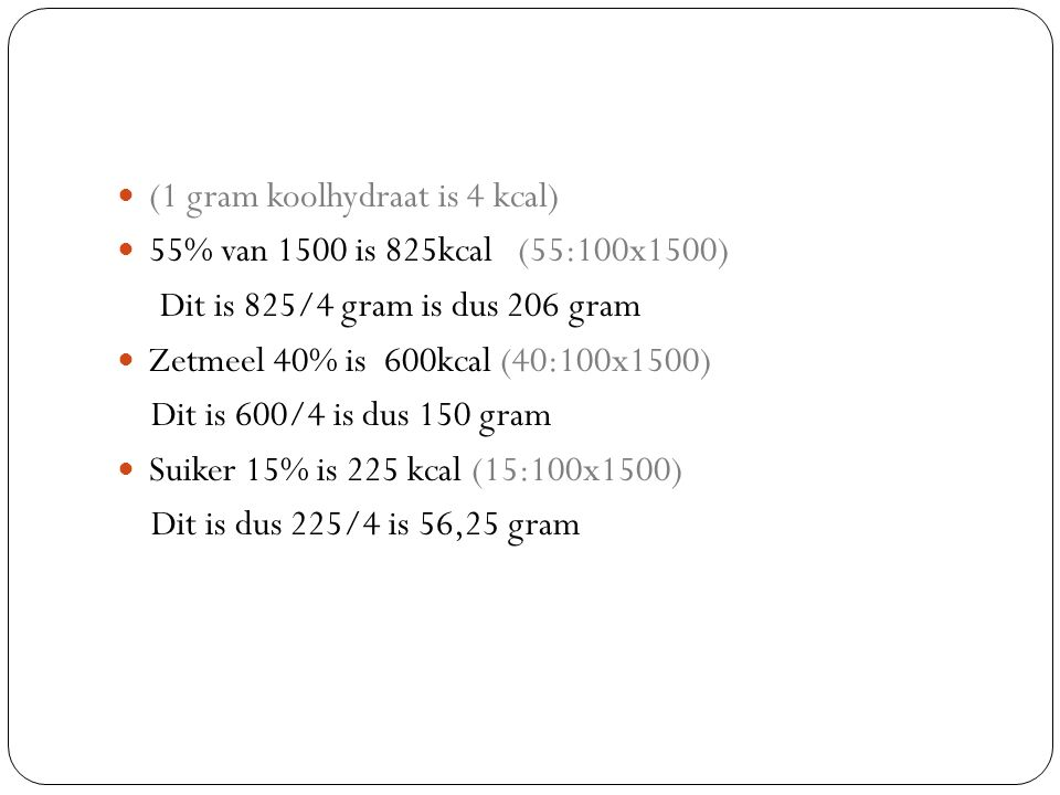 (1 gram koolhydraat is 4 kcal)