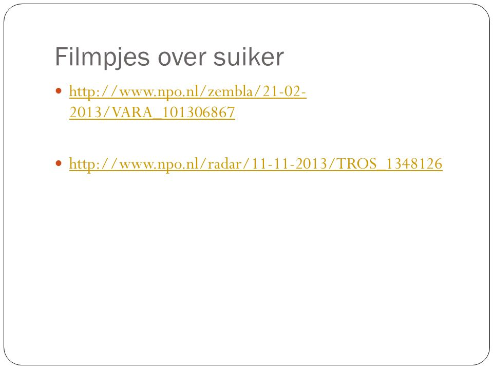 Filmpjes over suiker http://www.npo.nl/zembla/21-02- 2013/VARA_101306867.