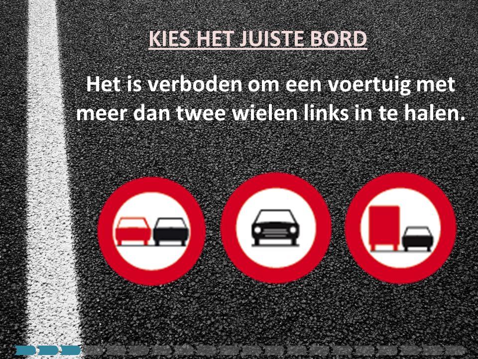 KIES HET JUISTE BORD Het is verboden om een voertuig met meer dan twee wielen links in te halen.