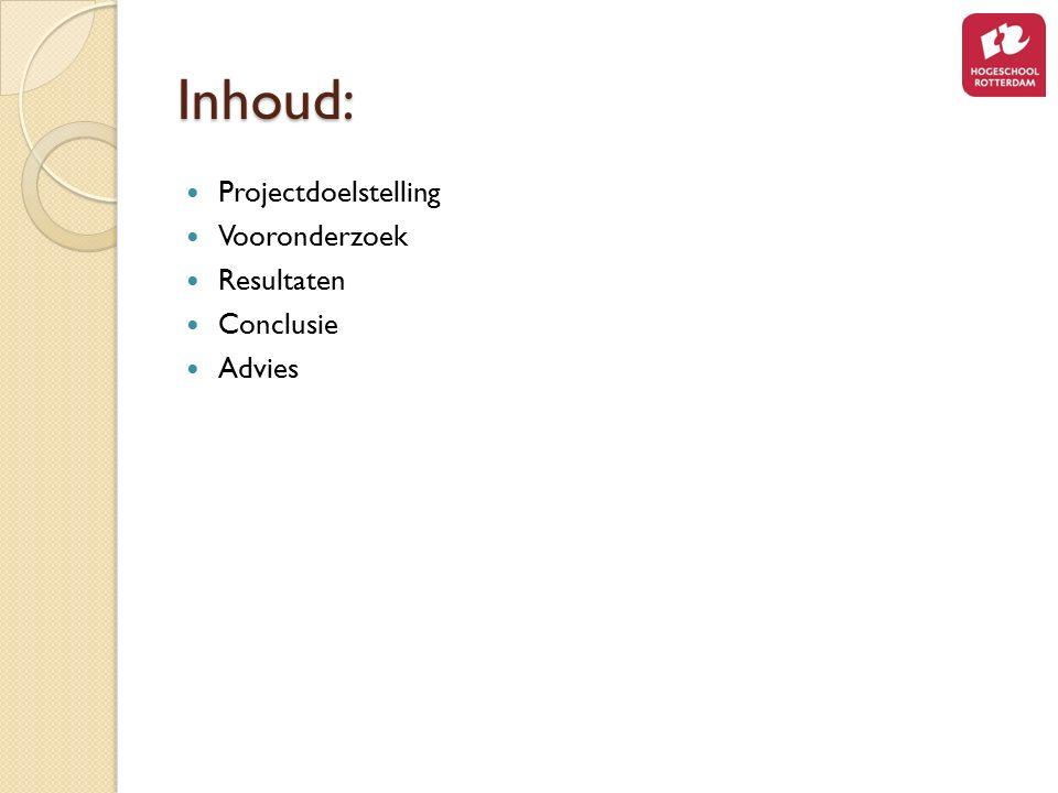 Inhoud: Projectdoelstelling Vooronderzoek Resultaten Conclusie Advies