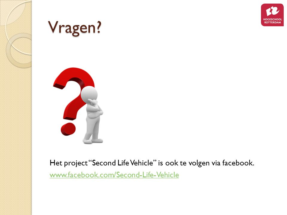 Vragen. Het project Second Life Vehicle is ook te volgen via facebook.