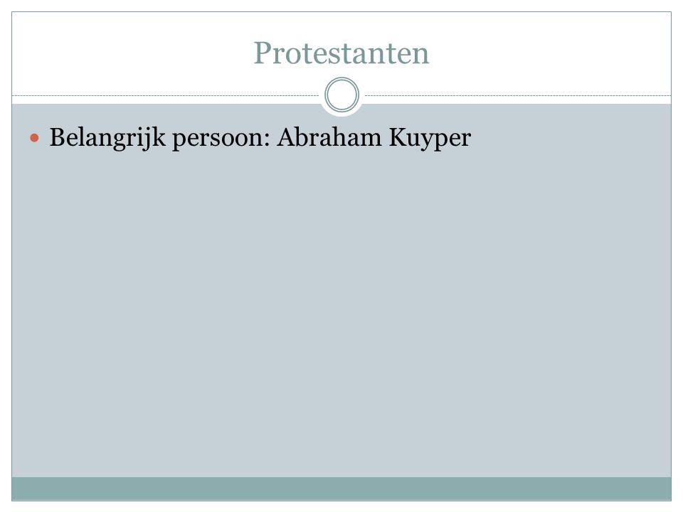 Protestanten Belangrijk persoon: Abraham Kuyper