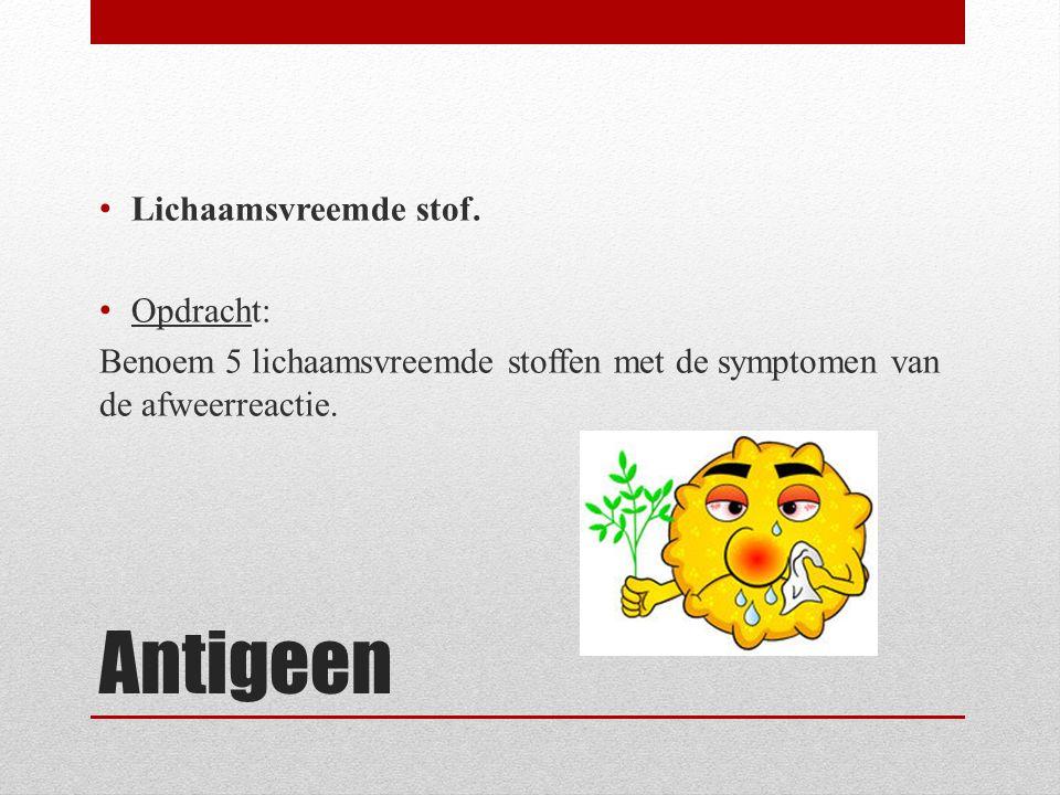 Antigeen Lichaamsvreemde stof. Opdracht: